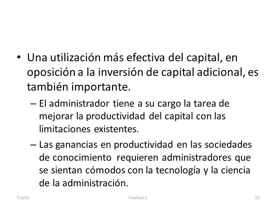 Una utilización más efectiva del capital, en oposición a la inversión de capital adicional, es también importante.