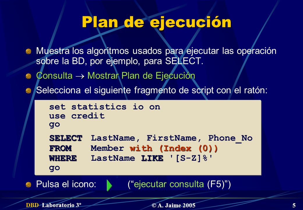 Plan de ejecuciónMuestra los algoritmos usados para ejecutar las operación sobre la BD, por ejemplo, para SELECT.