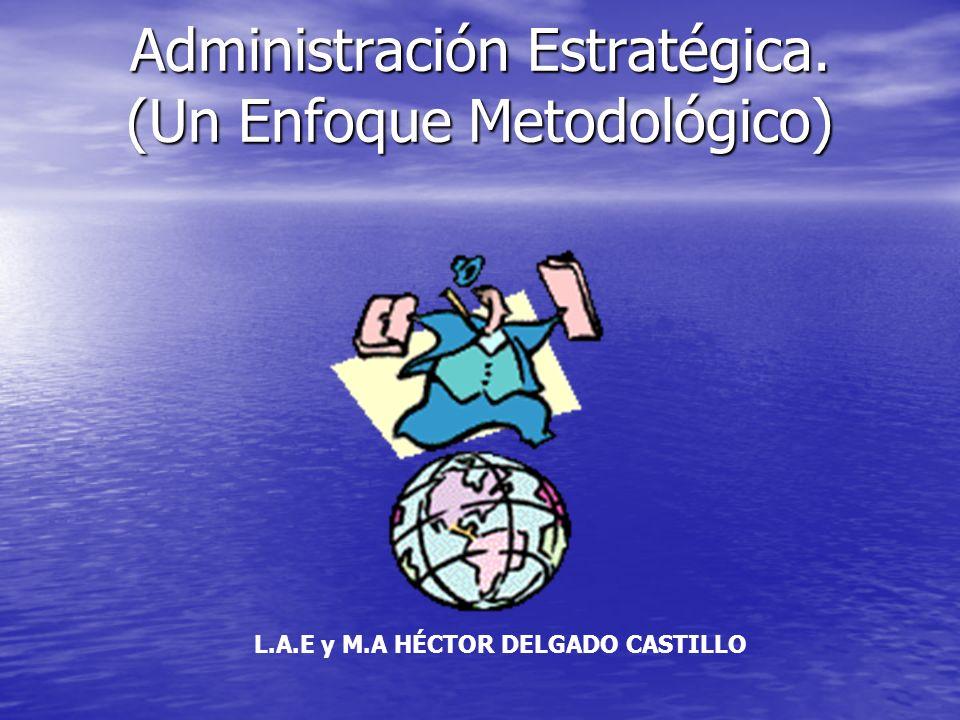 Administración Estratégica. (Un Enfoque Metodológico)