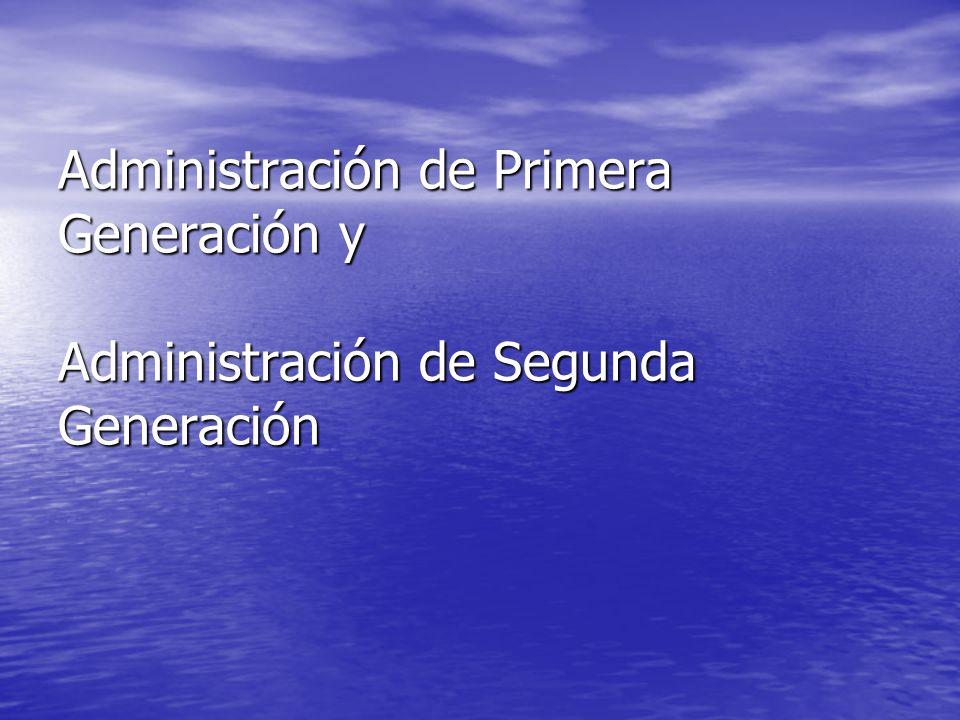 Administración de Primera Generación y Administración de Segunda Generación