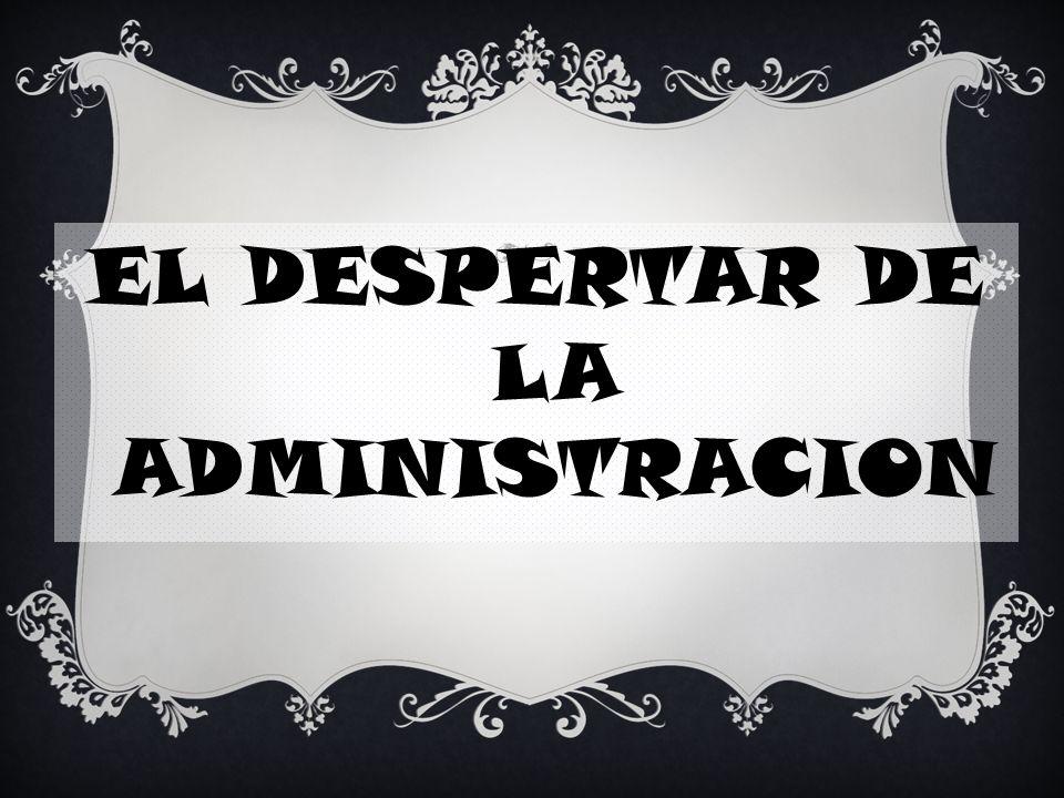EL DESPERTAR DE LA ADMINISTRACION
