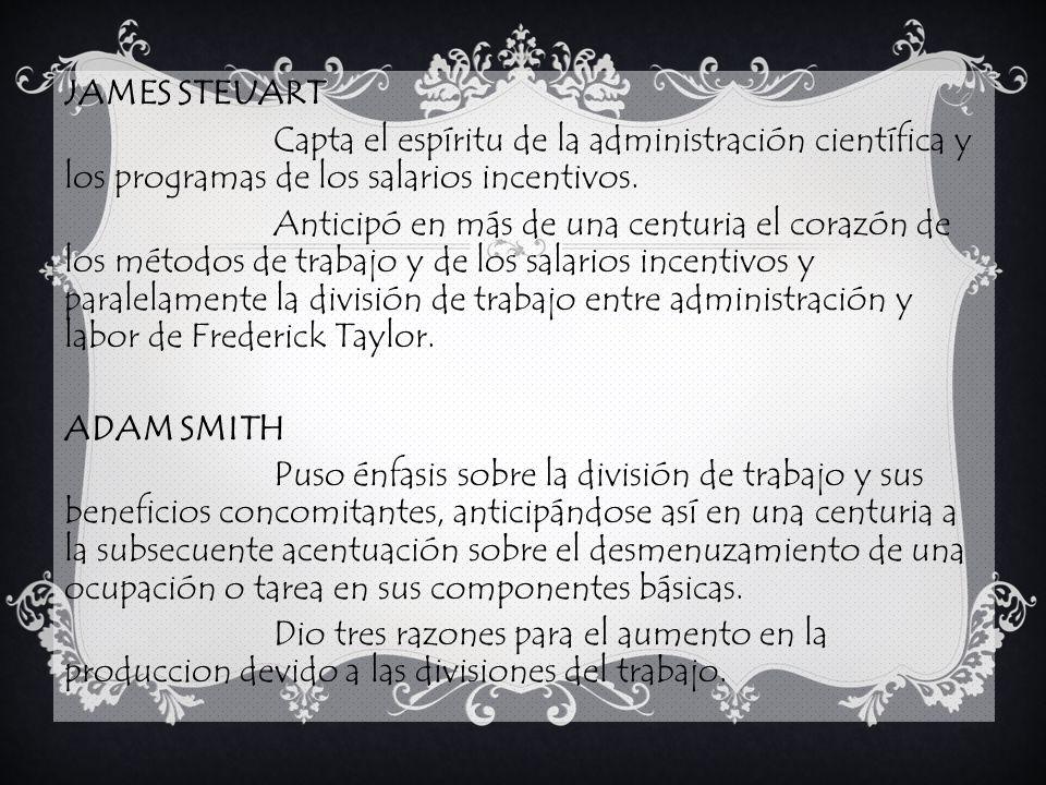 JAMES STEUART Capta el espíritu de la administración científica y los programas de los salarios incentivos.