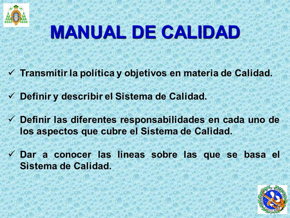 MANUAL DE CALIDAD Transmitir la política y objetivos en materia de Calidad. Definir y describir el Sistema de Calidad.