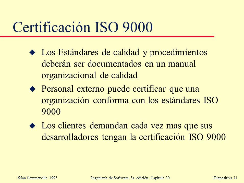 Certificación ISO 9000 Los Estándares de calidad y procedimientos deberán ser documentados en un manual organizacional de calidad.
