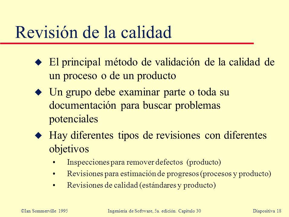 Revisión de la calidad El principal método de validación de la calidad de un proceso o de un producto.