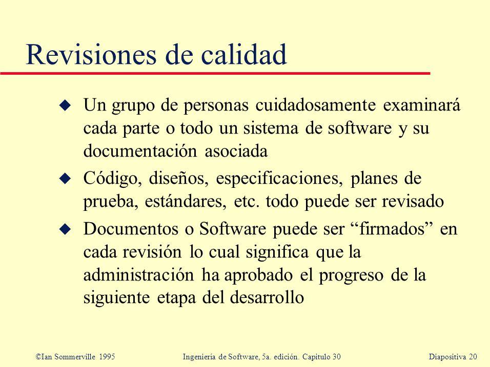 Revisiones de calidad Un grupo de personas cuidadosamente examinará cada parte o todo un sistema de software y su documentación asociada.