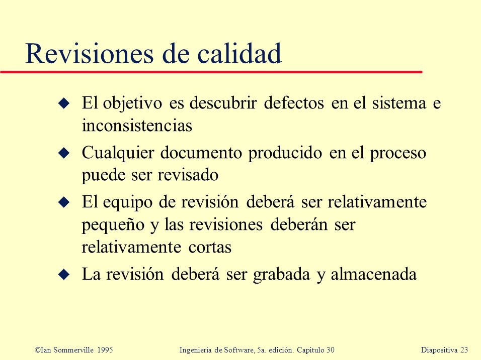 Revisiones de calidad El objetivo es descubrir defectos en el sistema e inconsistencias.