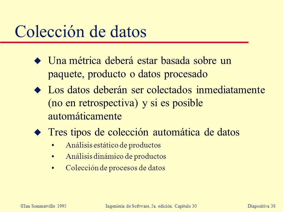 Colección de datos Una métrica deberá estar basada sobre un paquete, producto o datos procesado.