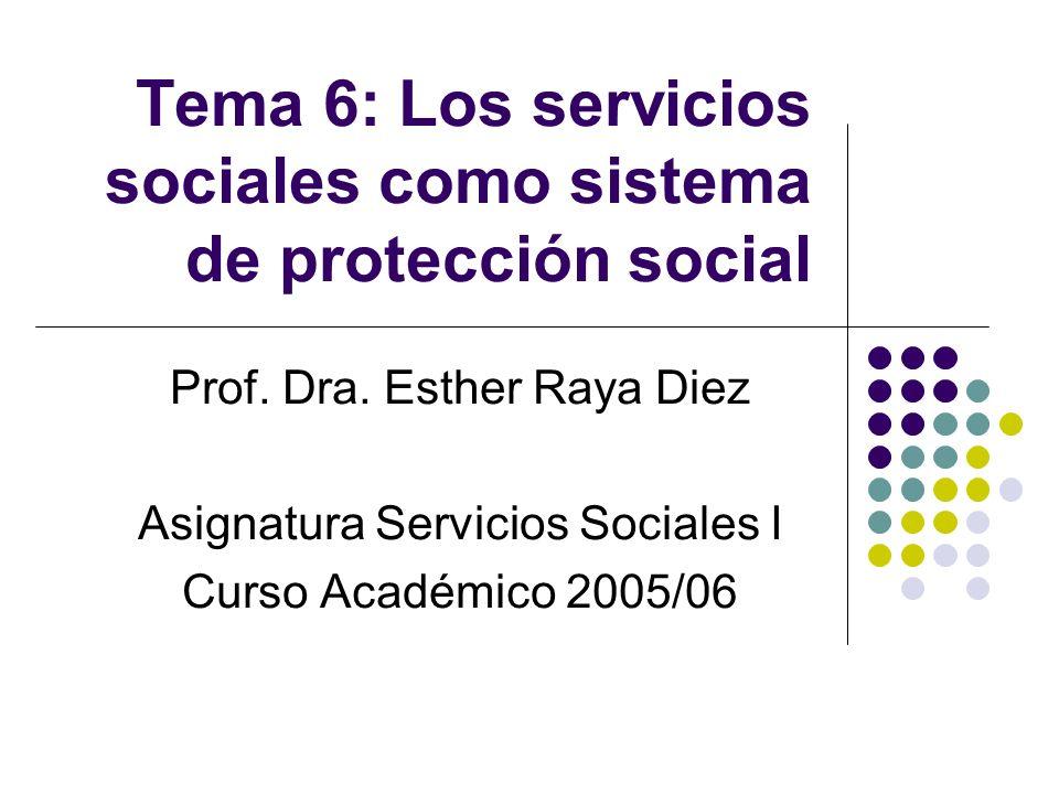 Tema 6: Los servicios sociales como sistema de protección social