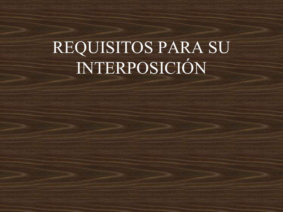 REQUISITOS PARA SU INTERPOSICIÓN
