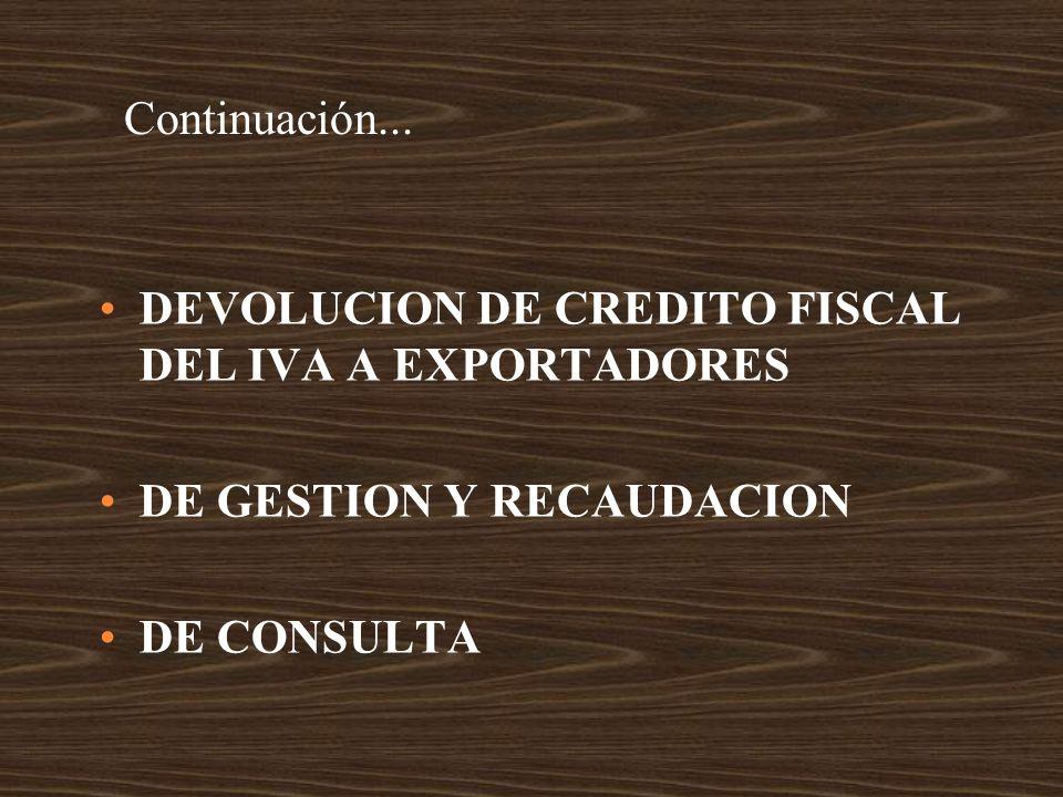 Continuación... DEVOLUCION DE CREDITO FISCAL DEL IVA A EXPORTADORES.