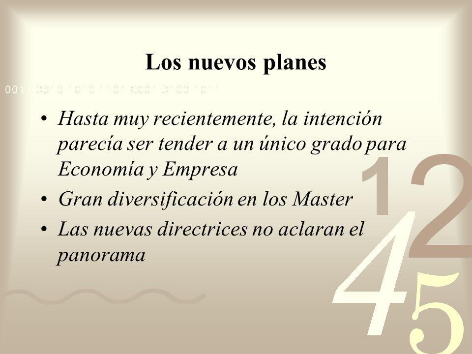 Los nuevos planes Hasta muy recientemente, la intención parecía ser tender a un único grado para Economía y Empresa.