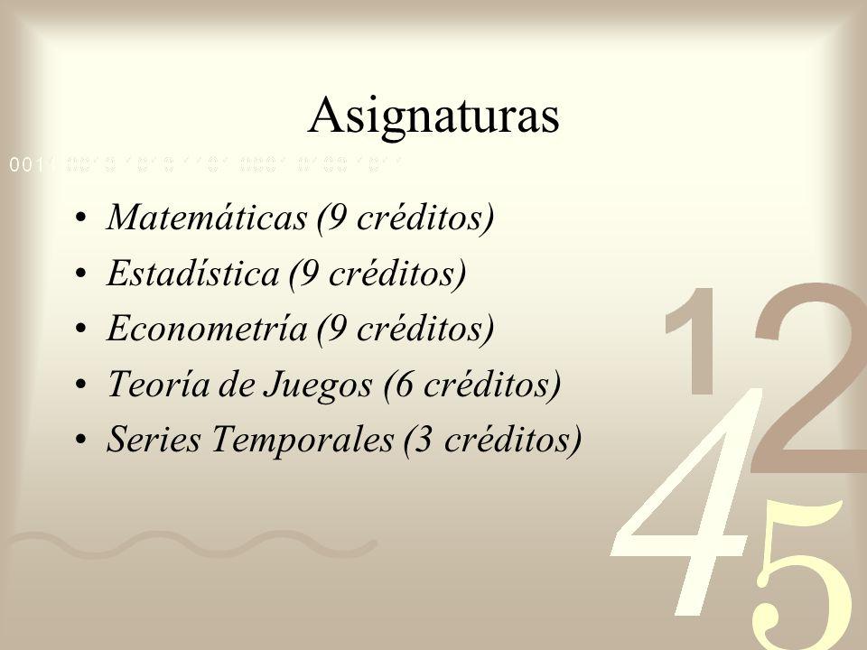 Asignaturas Matemáticas (9 créditos) Estadística (9 créditos)