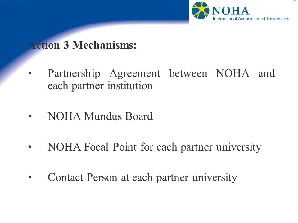 Action 3 Mechanisms:Partnership Agreement between NOHA and each partner institution. NOHA Mundus Board.