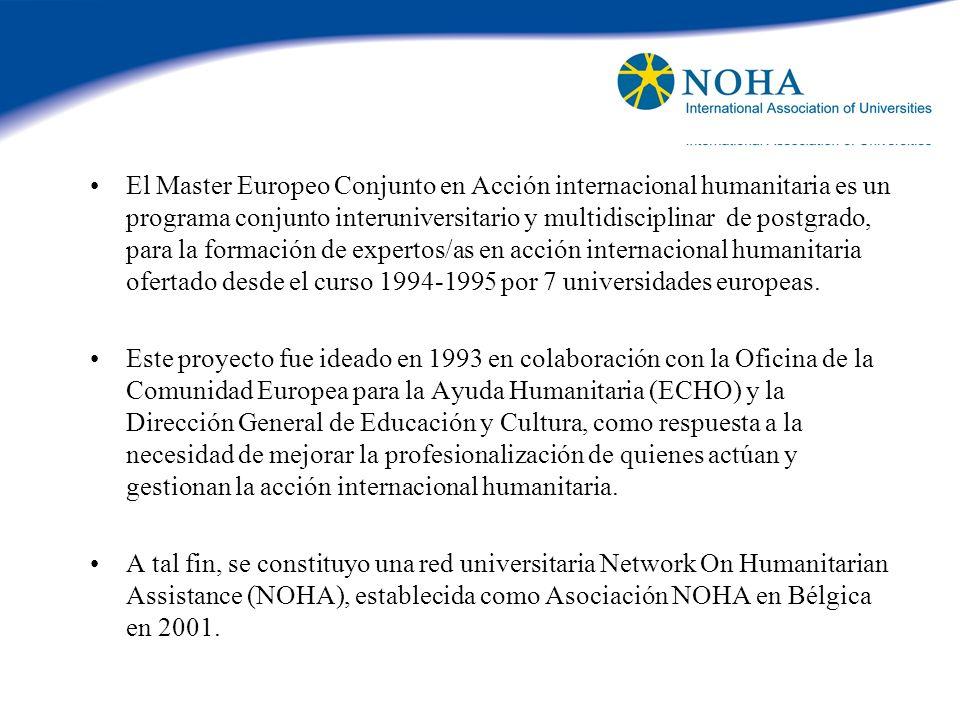 El Master Europeo Conjunto en Acción internacional humanitaria es un programa conjunto interuniversitario y multidisciplinar de postgrado, para la formación de expertos/as en acción internacional humanitaria ofertado desde el curso 1994-1995 por 7 universidades europeas.
