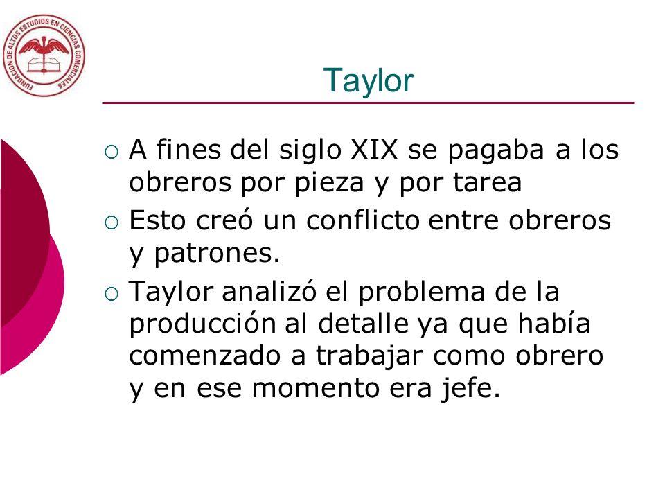 Taylor A fines del siglo XIX se pagaba a los obreros por pieza y por tarea. Esto creó un conflicto entre obreros y patrones.