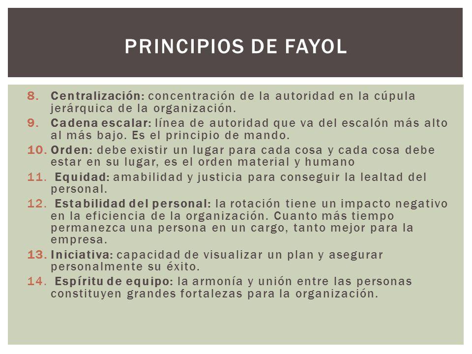 Principios de fayol Centralización: concentración de la autoridad en la cúpula jerárquica de la organización.