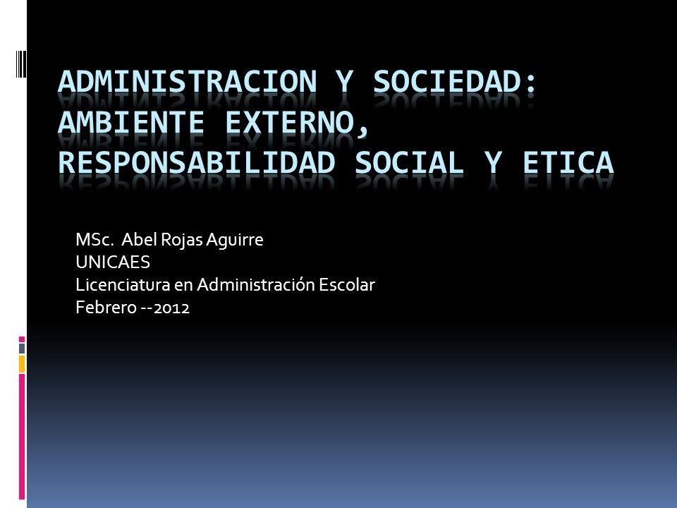 ADMINISTRACION Y SOCIEDAD: AMBIENTE EXTERNO, RESPONSABILIDAD SOCIAL Y ETICA