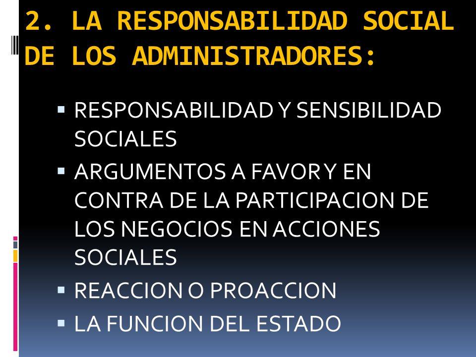2. LA RESPONSABILIDAD SOCIAL DE LOS ADMINISTRADORES: