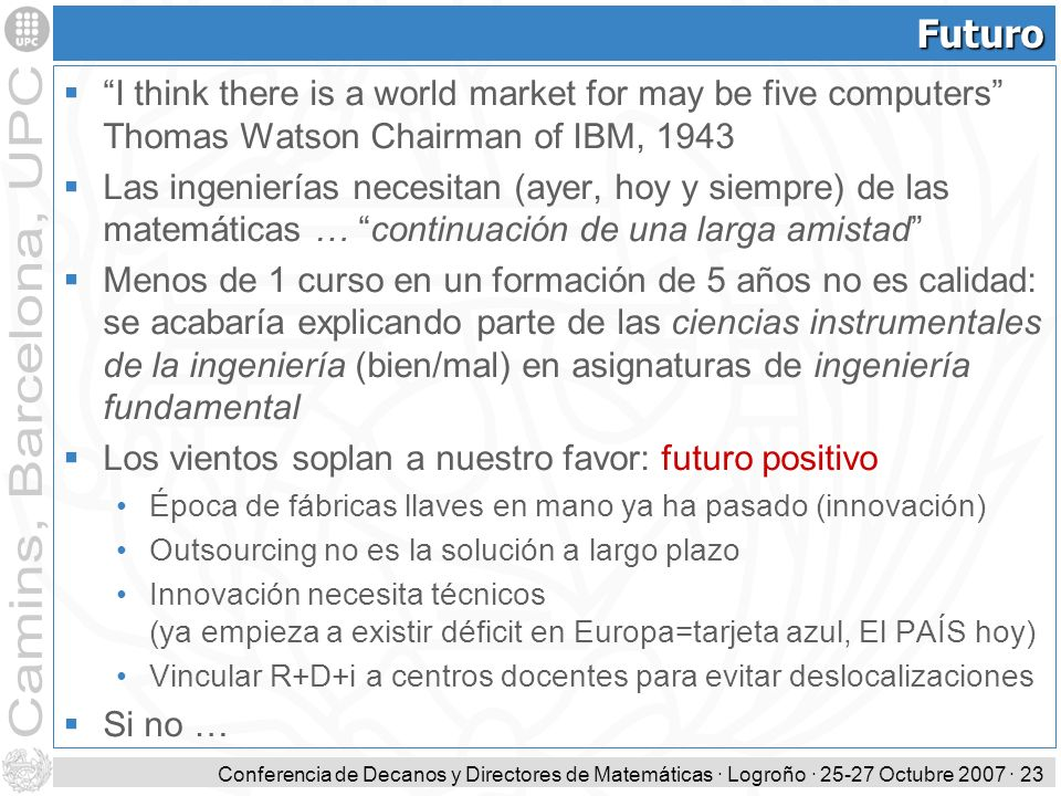 Futuro I think there is a world market for may be five computers Thomas Watson Chairman of IBM,