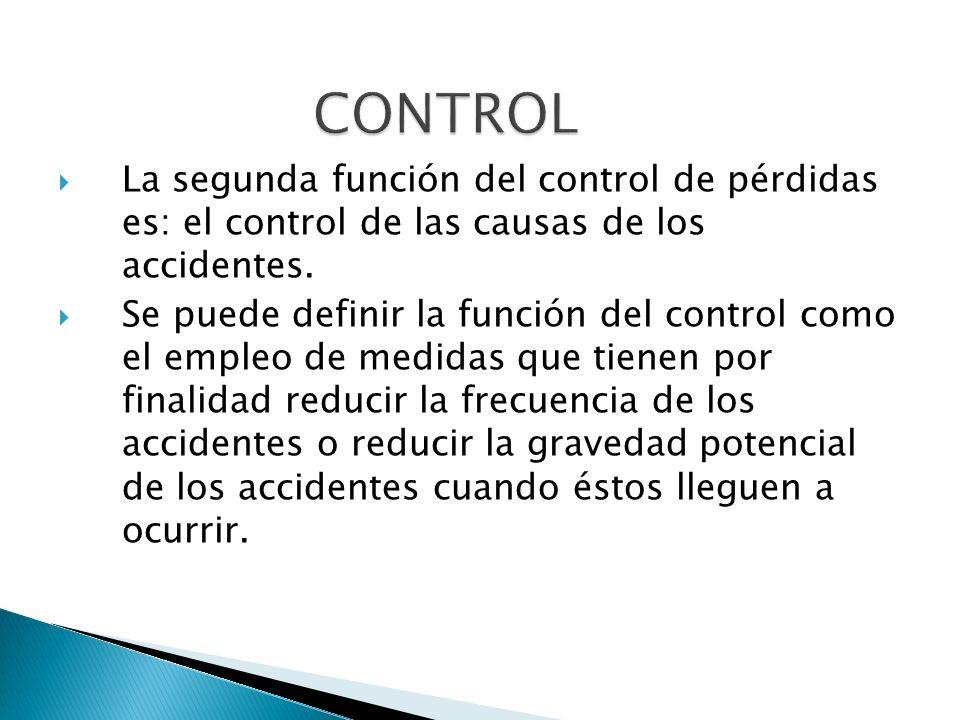 CONTROL La segunda función del control de pérdidas es: el control de las causas de los accidentes.