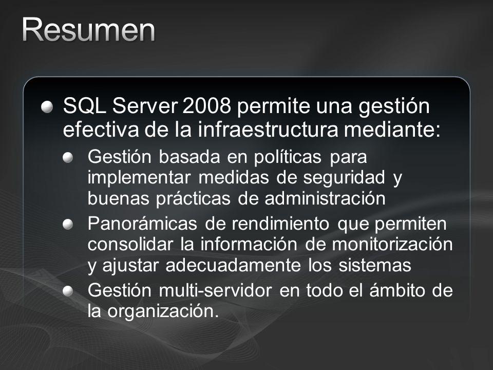 Resumen SQL Server 2008 permite una gestión efectiva de la infraestructura mediante: