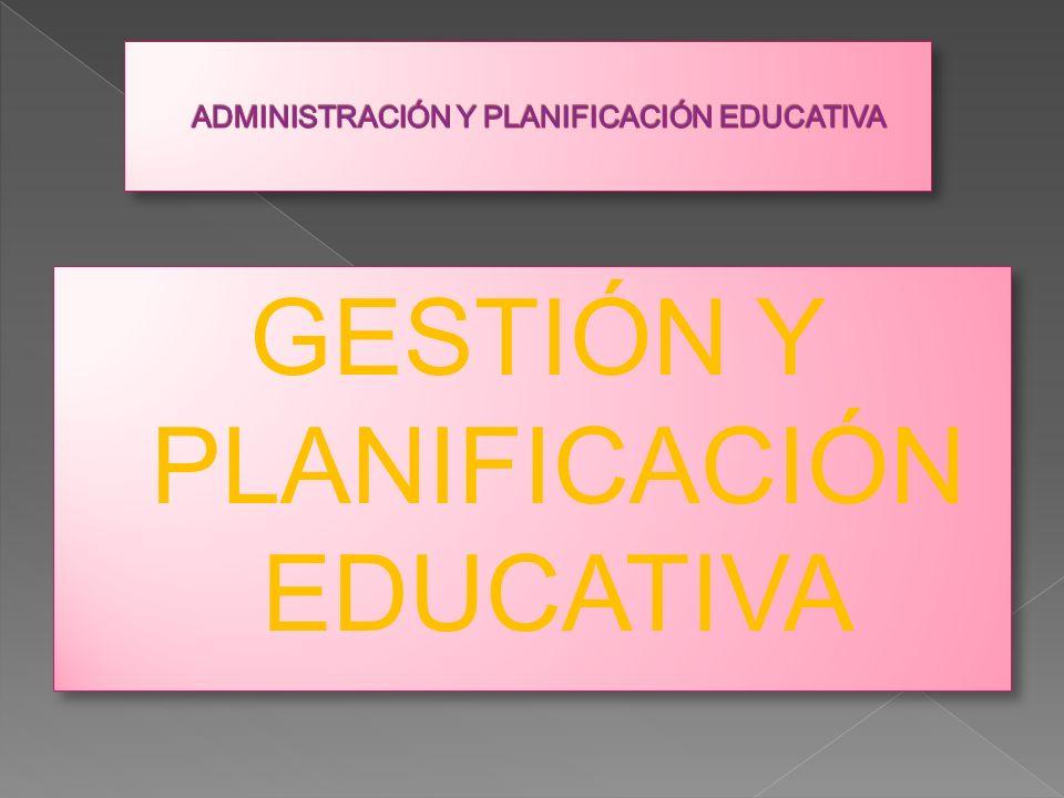 ADMINISTRACIÓN Y PLANIFICACIÓN EDUCATIVA