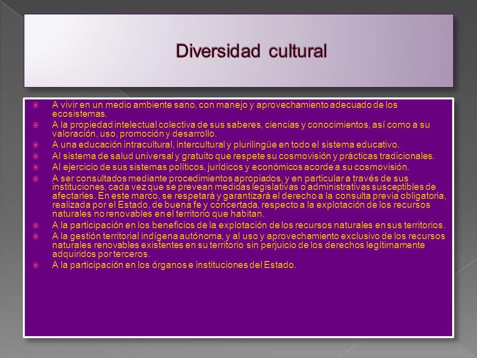 Diversidad cultural A vivir en un medio ambiente sano, con manejo y aprovechamiento adecuado de los ecosistemas.