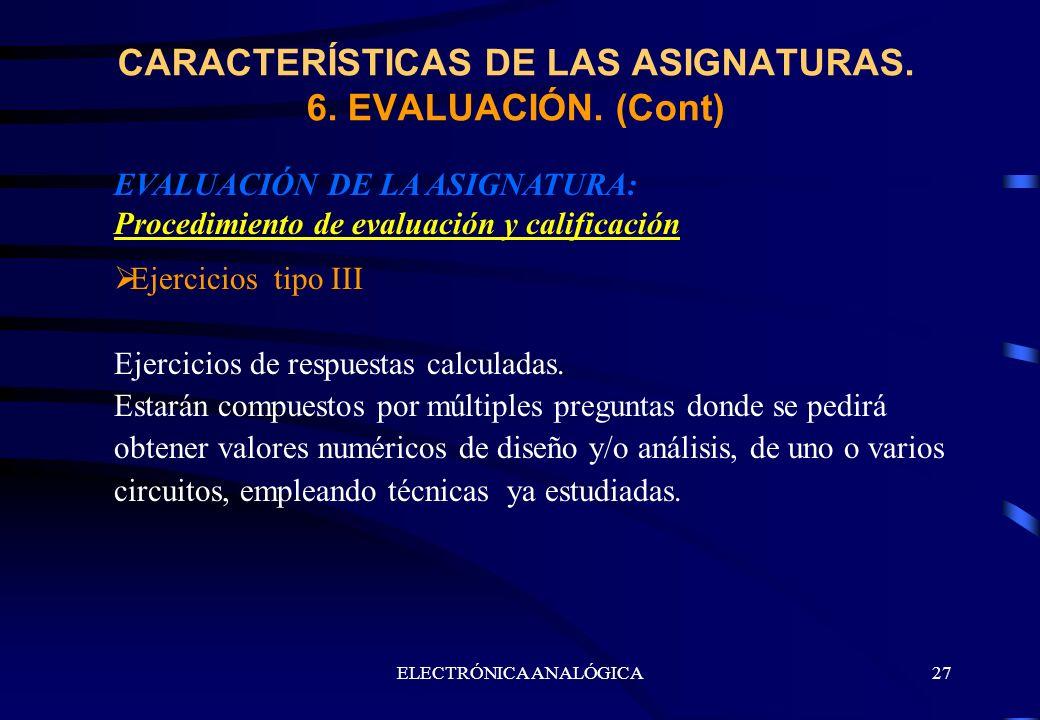 CARACTERÍSTICAS DE LAS ASIGNATURAS. 6. EVALUACIÓN. (Cont)
