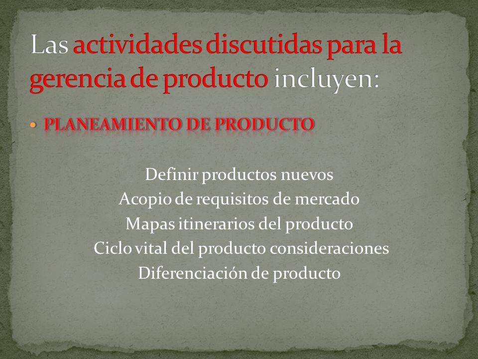 Las actividades discutidas para la gerencia de producto incluyen: