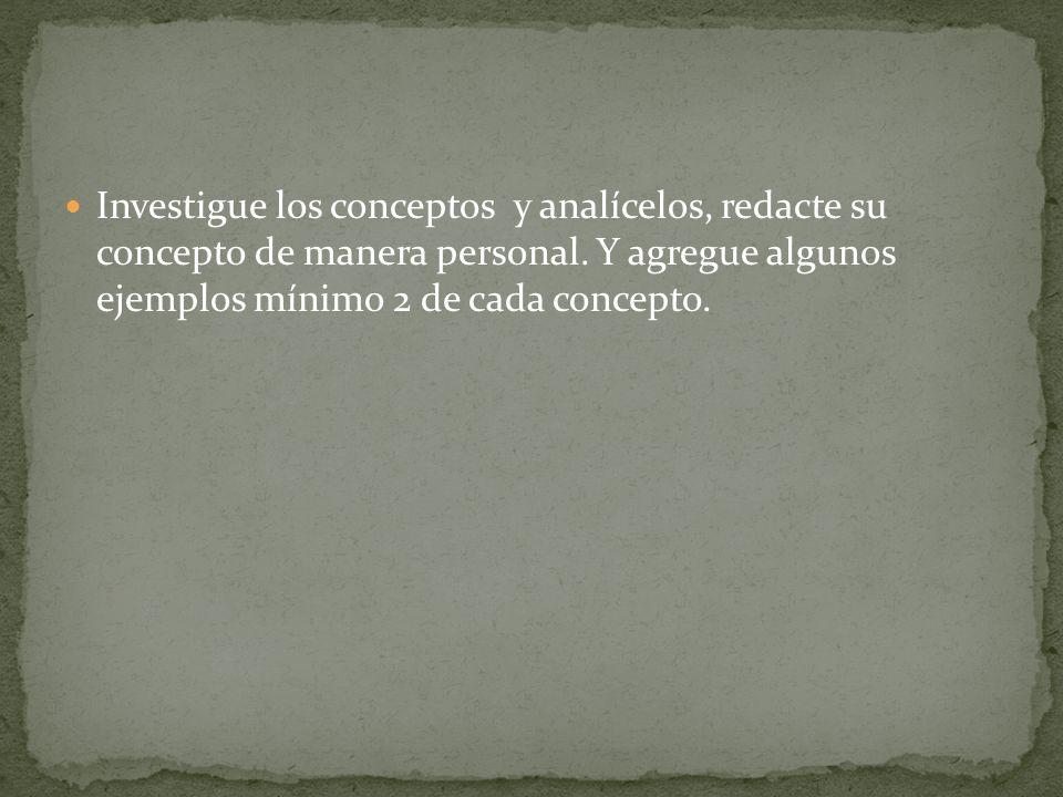 Investigue los conceptos y analícelos, redacte su concepto de manera personal.