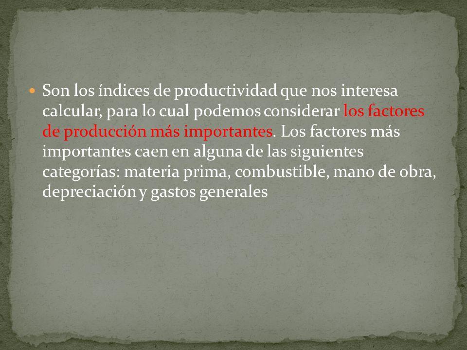 Son los índices de productividad que nos interesa calcular, para lo cual podemos considerar los factores de producción más importantes.