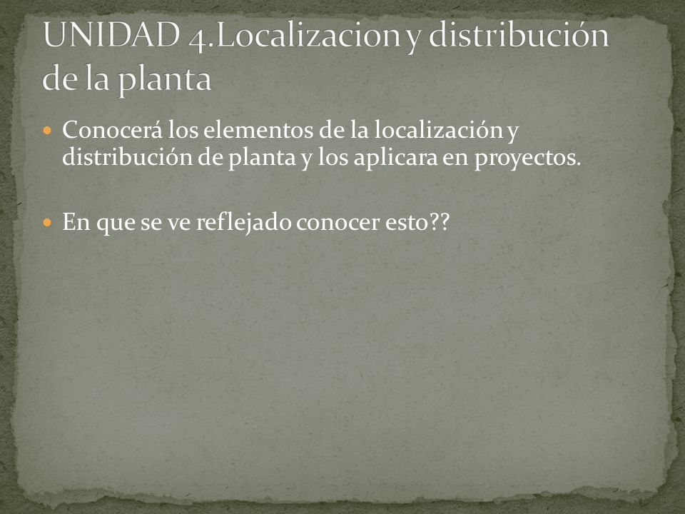 UNIDAD 4.Localizacion y distribución de la planta