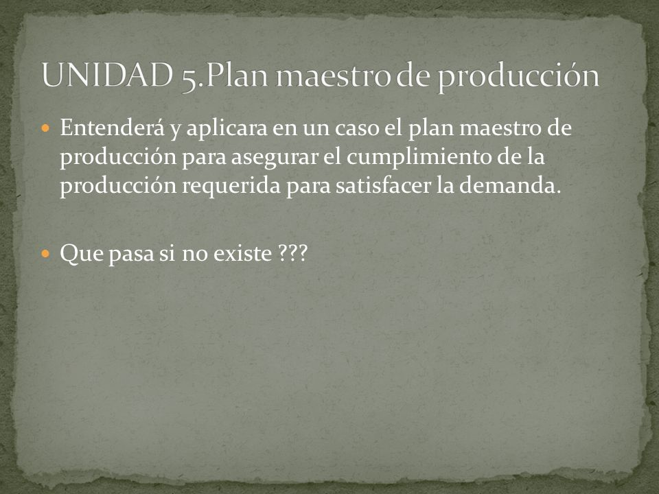 UNIDAD 5.Plan maestro de producción