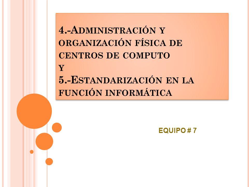 4. -Administración y organización física de centros de computo y 5