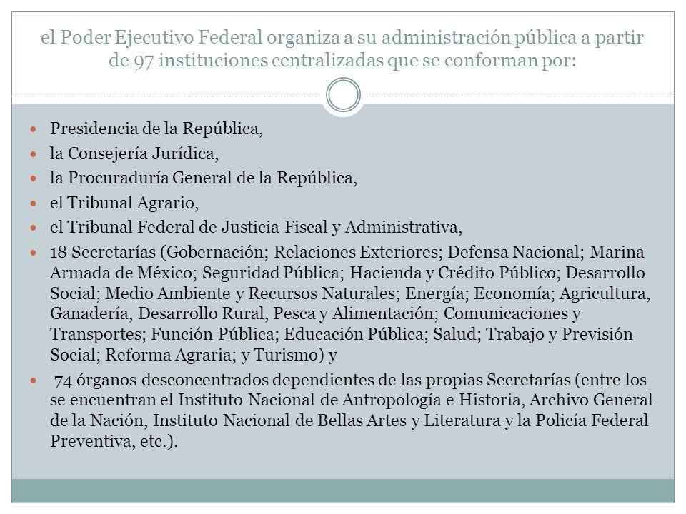 el Poder Ejecutivo Federal organiza a su administración pública a partir de 97 instituciones centralizadas que se conforman por: