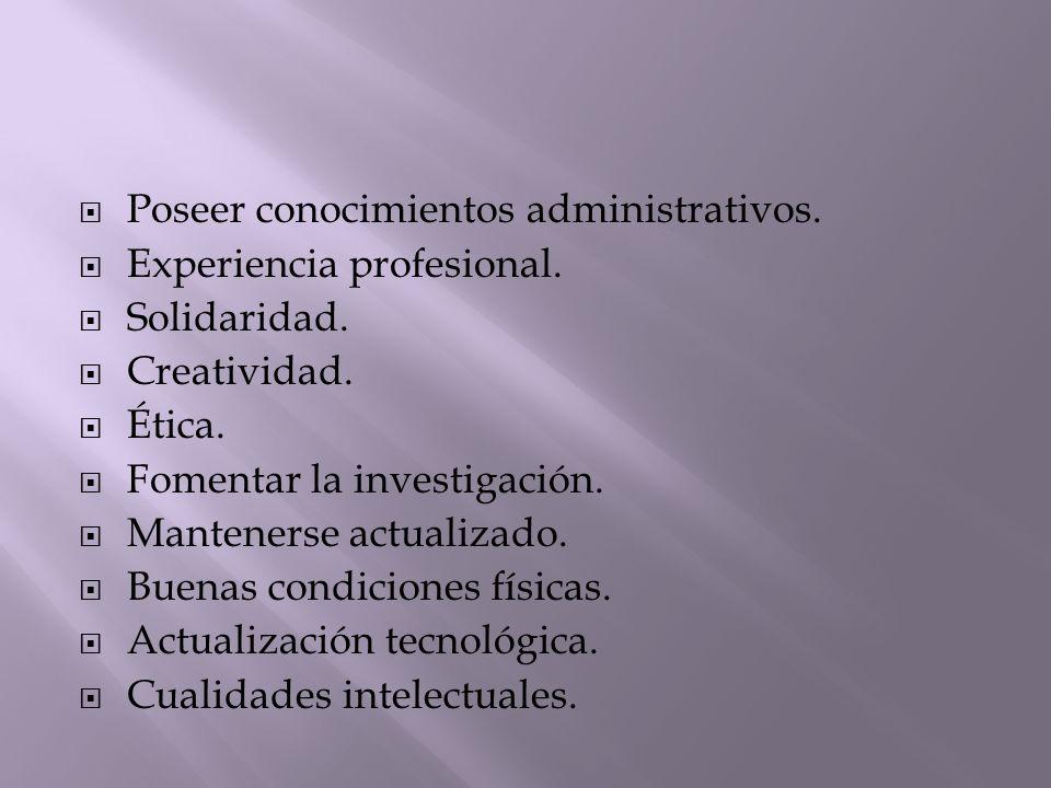 Poseer conocimientos administrativos.