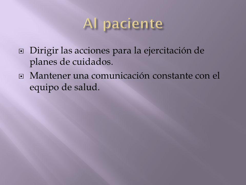 Al paciente Dirigir las acciones para la ejercitación de planes de cuidados.