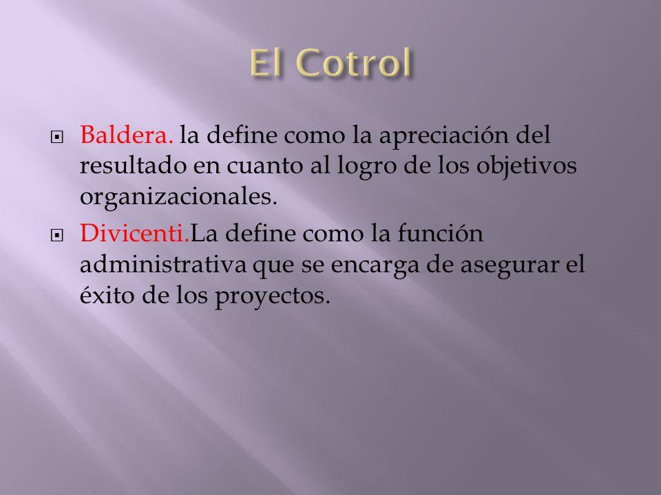 El Cotrol Baldera. la define como la apreciación del resultado en cuanto al logro de los objetivos organizacionales.