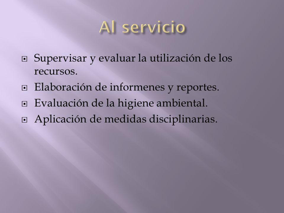 Al servicio Supervisar y evaluar la utilización de los recursos.