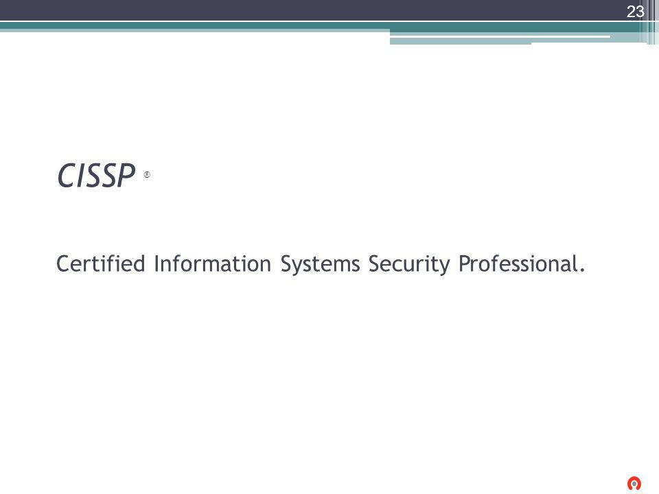 CISSP ® Certified Information Systems Security Professional.