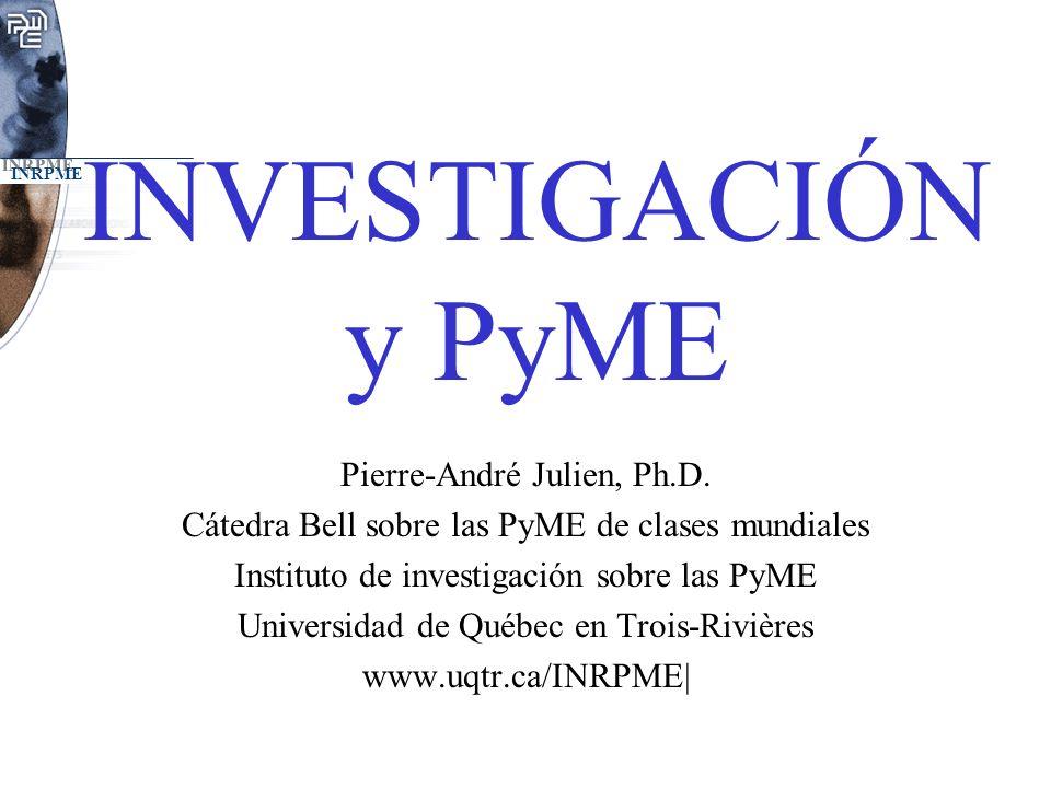 INVESTIGACIÓN y PyME Pierre-André Julien, Ph.D.