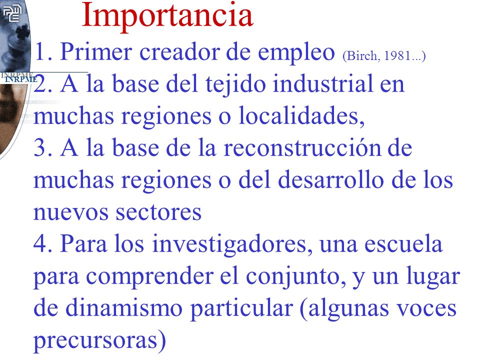 Importancia 1. Primer creador de empleo (Birch, 1981. ) 2