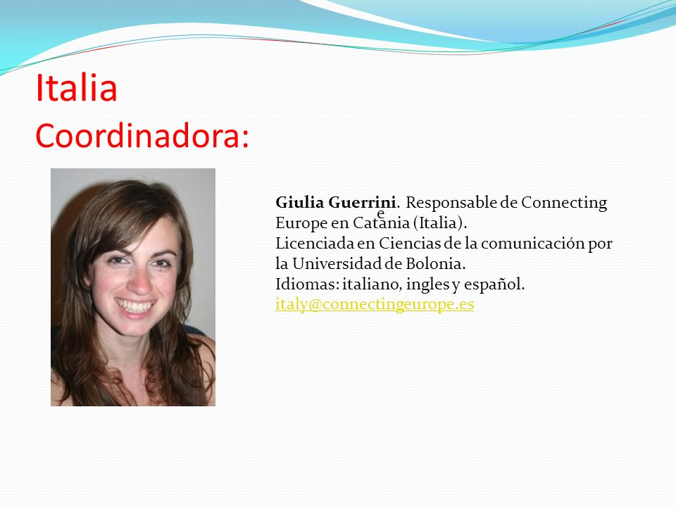 Italia Coordinadora: e. Giulia Guerrini. Responsable de Connecting Europe en Catania (Italia).