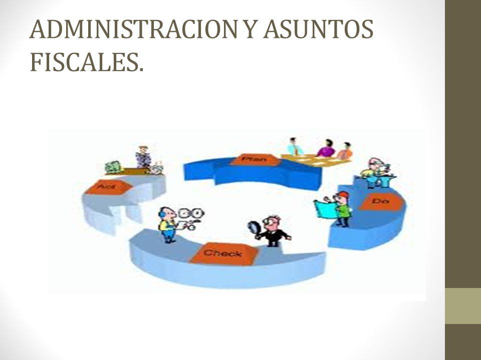 ADMINISTRACION Y ASUNTOS FISCALES.