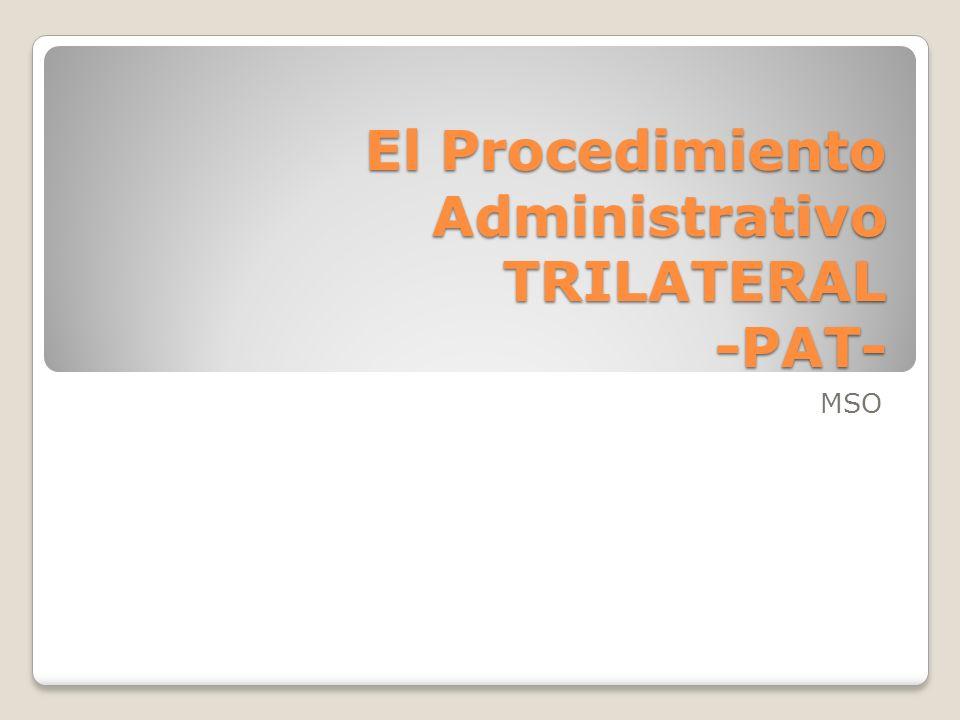 El Procedimiento Administrativo TRILATERAL -PAT-