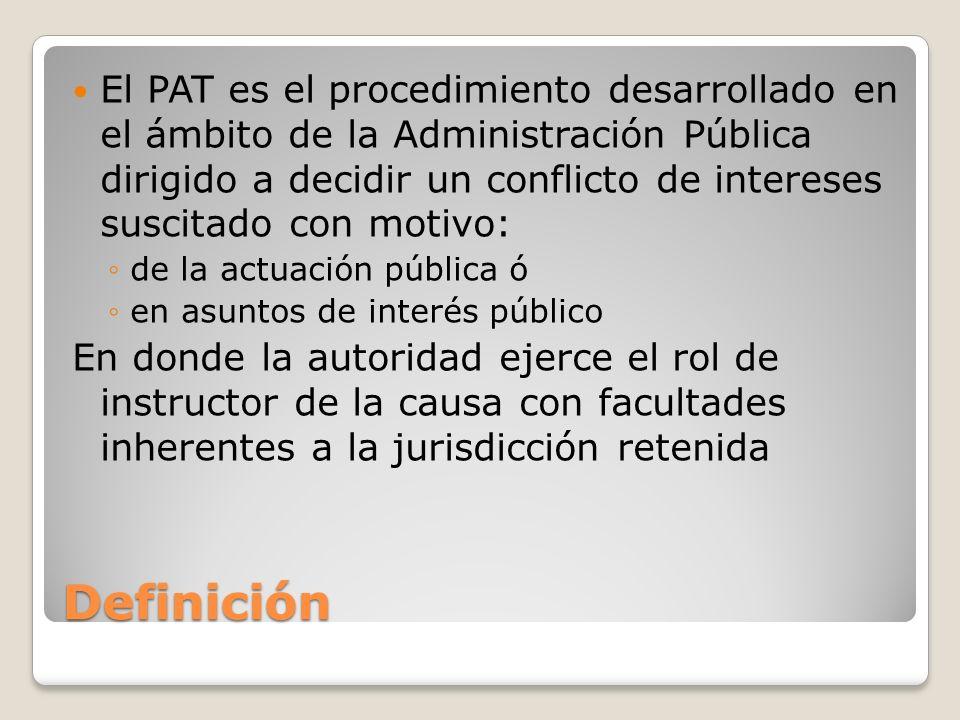 El PAT es el procedimiento desarrollado en el ámbito de la Administración Pública dirigido a decidir un conflicto de intereses suscitado con motivo: