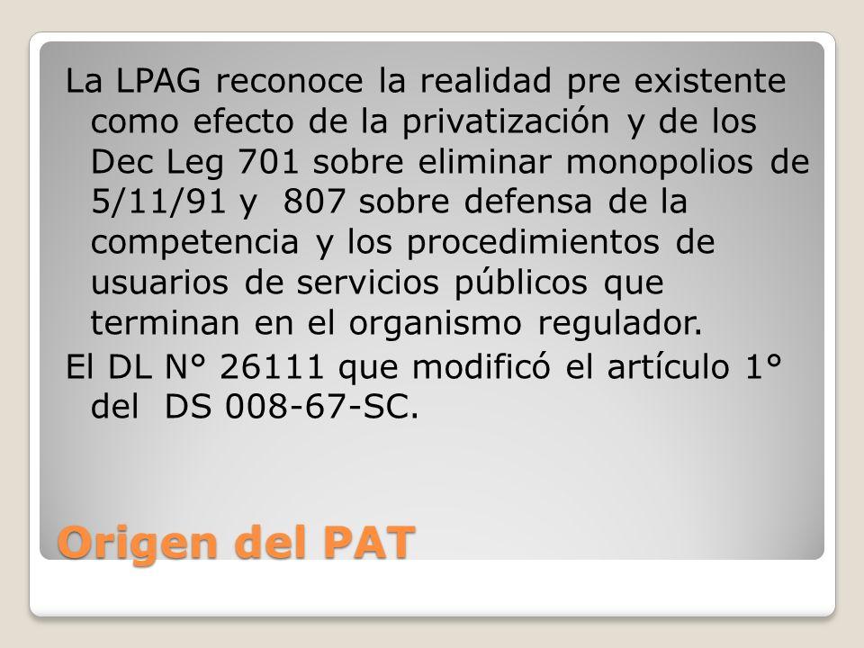 La LPAG reconoce la realidad pre existente como efecto de la privatización y de los Dec Leg 701 sobre eliminar monopolios de 5/11/91 y 807 sobre defensa de la competencia y los procedimientos de usuarios de servicios públicos que terminan en el organismo regulador. El DL N° 26111 que modificó el artículo 1° del DS 008-67-SC.