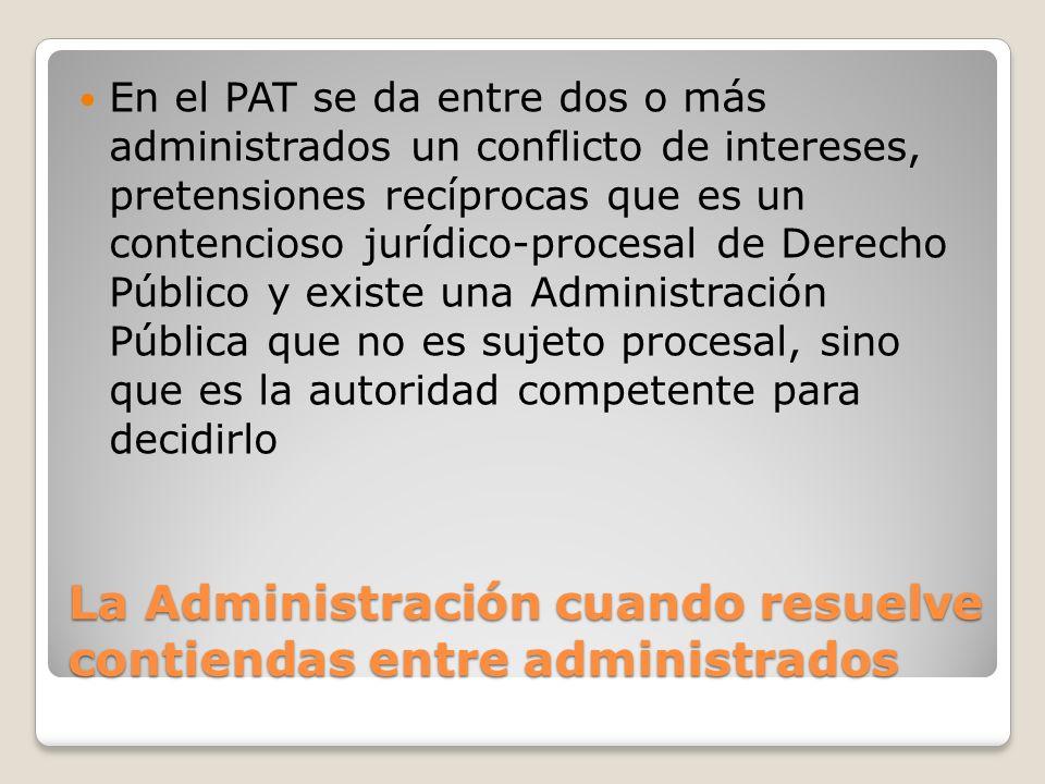 La Administración cuando resuelve contiendas entre administrados