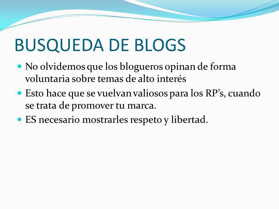 BUSQUEDA DE BLOGS No olvidemos que los blogueros opinan de forma voluntaria sobre temas de alto interés.